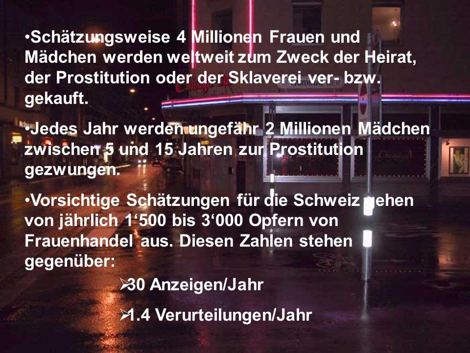 Schätzungsweise 4 Millionen Frauen und Mädchen werden weltweit zum Zweck der Heirat, der Prostitution oder der Sklaverei ver- bzw. gekauft. Jedes Jahr