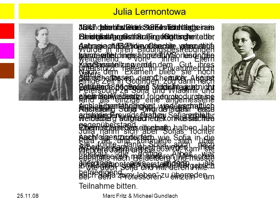 25.11.08Marc Fritz & Michael Gundlach Julia Lermontowa 1847 ebenfalls als eine Tochter eines zaristischen Generals geboren. Wurde in ihren Bildungsbes