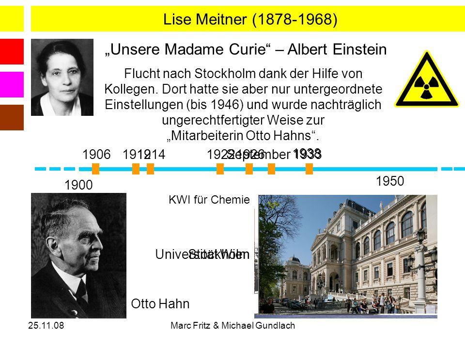 25.11.08Marc Fritz & Michael Gundlach Universität Berlin Stockholm KWI für Chemie Lise Meitner (1878-1968) Unsere Madame Curie – Albert Einstein 1900