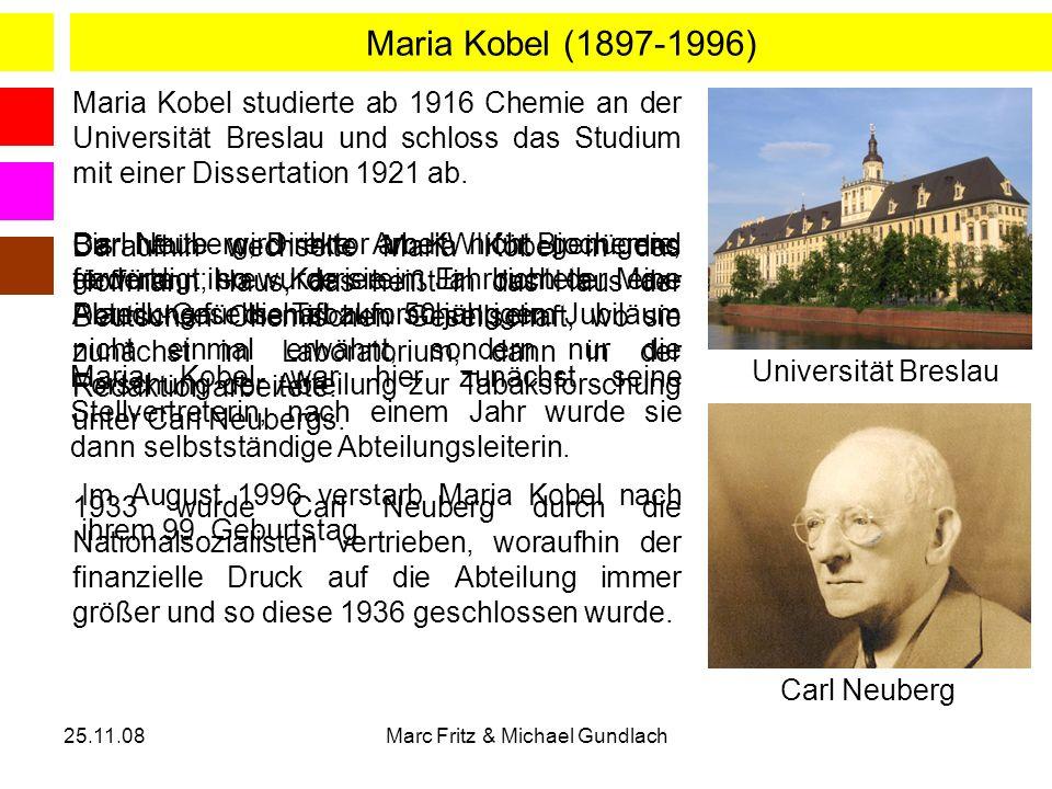 25.11.08Marc Fritz & Michael Gundlach Maria Kobel (1897-1996) Maria Kobel studierte ab 1916 Chemie an der Universität Breslau und schloss das Studium