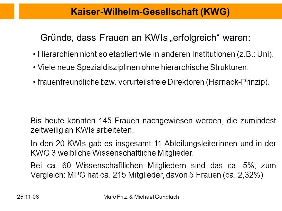 25.11.08Marc Fritz & Michael Gundlach Kaiser-Wilhelm-Gesellschaft (KWG) Hierarchien nicht so etabliert wie in anderen Institutionen (z.B.: Uni). Viele