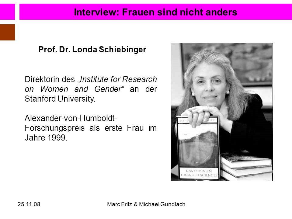 25.11.08Marc Fritz & Michael Gundlach Prof. Dr. Londa Schiebinger Interview: Frauen sind nicht anders Direktorin des Institute for Research on Women a