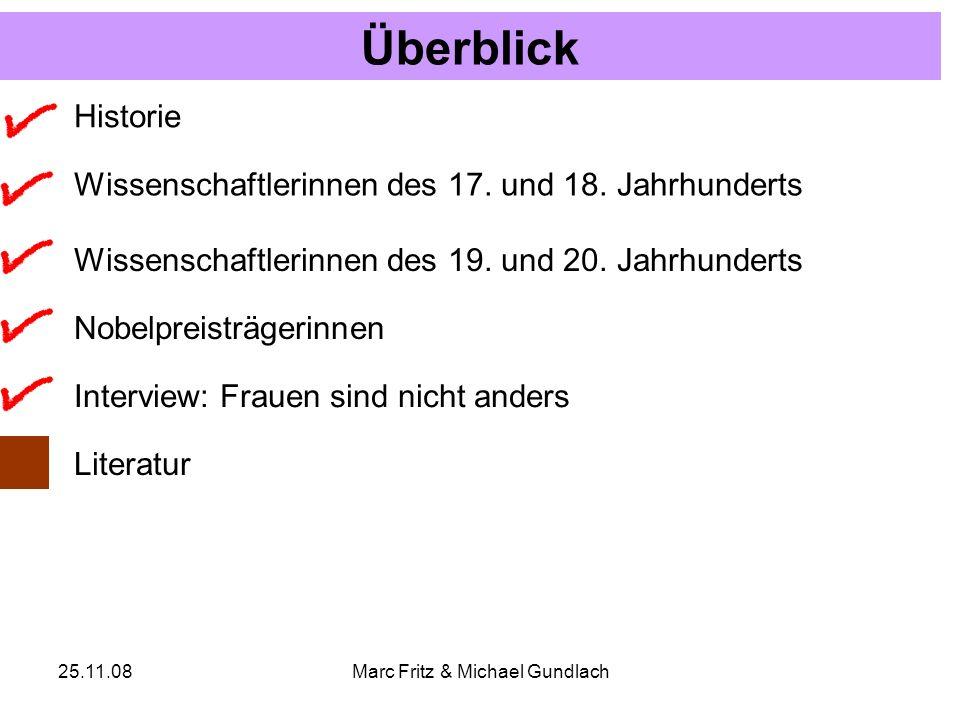 25.11.08Marc Fritz & Michael Gundlach Überblick Wissenschaftlerinnen des 17. und 18. Jahrhunderts Historie Nobelpreisträgerinnen Interview: Frauen sin