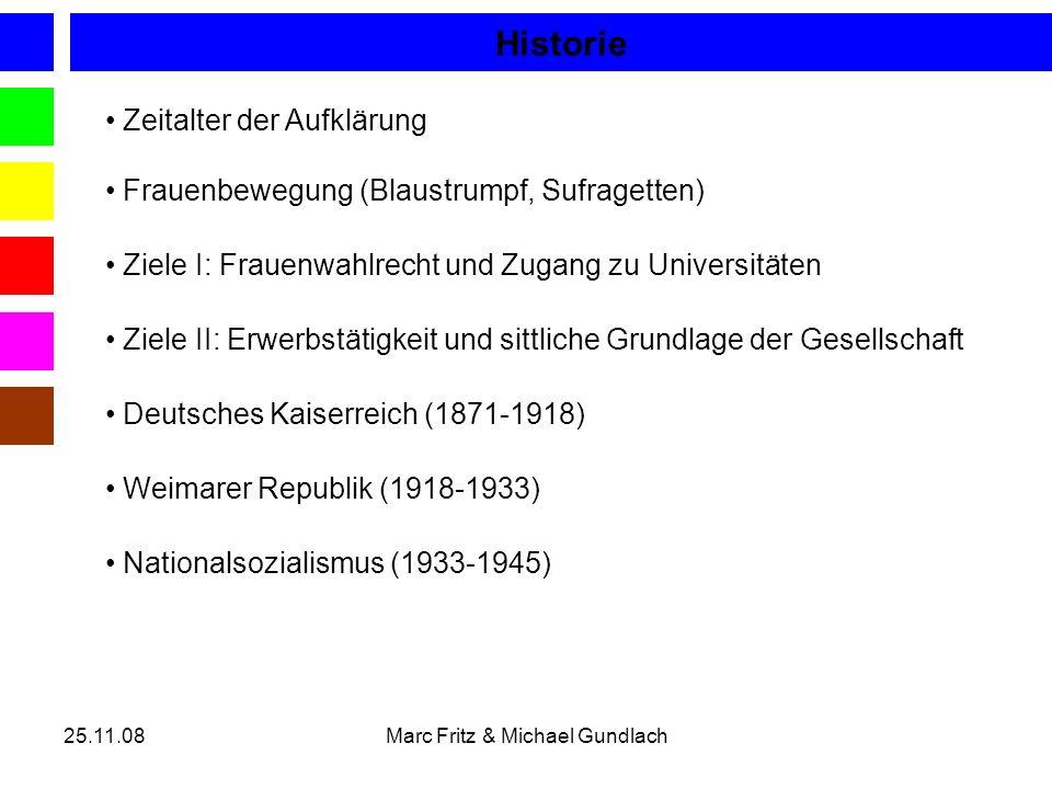 25.11.08Marc Fritz & Michael Gundlach Zeitalter der Aufklärung Historie Frauenbewegung (Blaustrumpf, Sufragetten) Ziele I: Frauenwahlrecht und Zugang