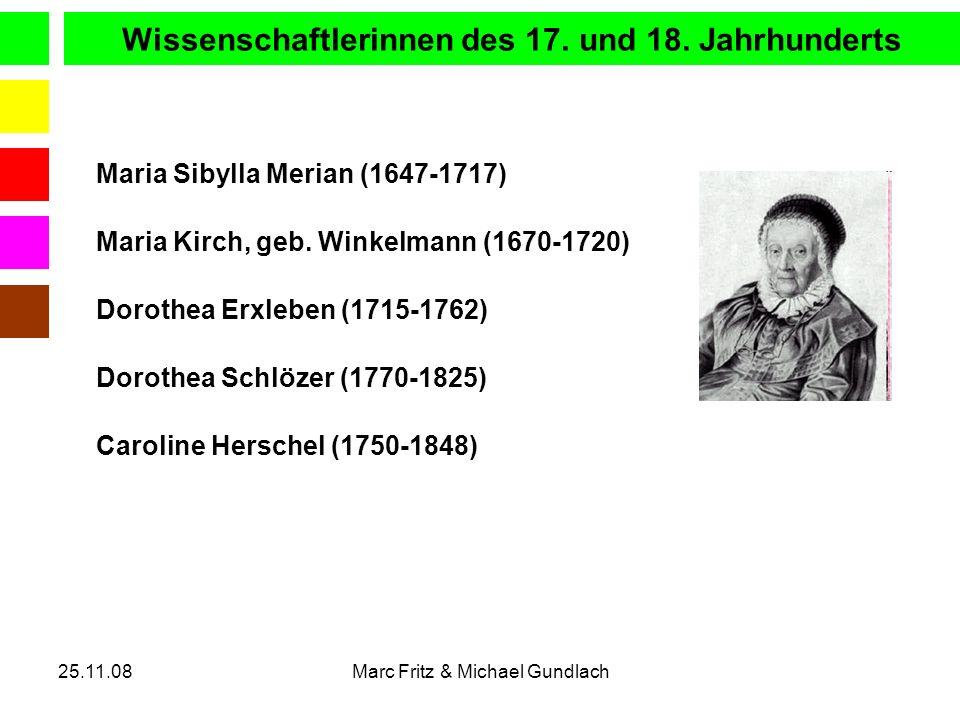 25.11.08Marc Fritz & Michael Gundlach Caroline Herschel (1750-1848) Wissenschaftlerinnen des 17. und 18. Jahrhunderts Maria Sibylla Merian (1647-1717)