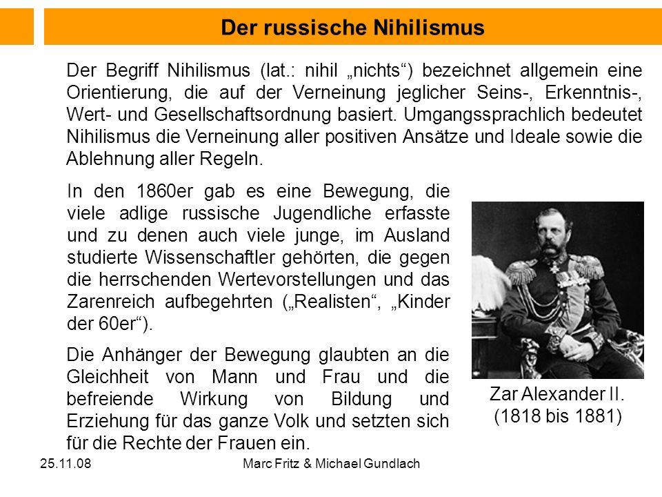 25.11.08Marc Fritz & Michael Gundlach Der Begriff Nihilismus (lat.: nihil nichts) bezeichnet allgemein eine Orientierung, die auf der Verneinung jegli