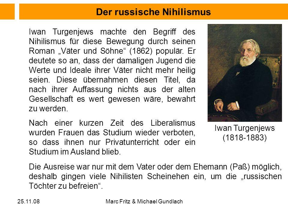 25.11.08Marc Fritz & Michael Gundlach Der russische Nihilismus Iwan Turgenjews machte den Begriff des Nihilismus für diese Bewegung durch seinen Roman
