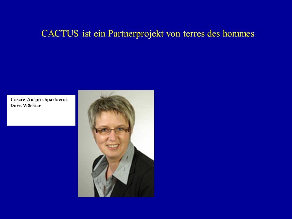 Unsere Ansprechpartnerin Doris Wächter CACTUS ist ein Partnerprojekt von terres des hommes