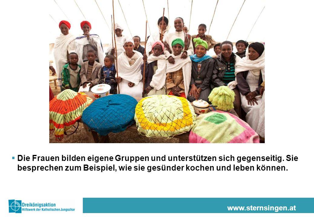 www.sternsingen.at Die Frauen bilden eigene Gruppen und unterstützen sich gegenseitig. Sie besprechen zum Beispiel, wie sie gesünder kochen und leben
