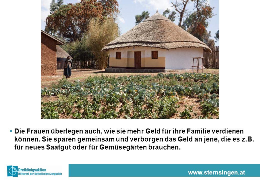 www.sternsingen.at Die Frauen überlegen auch, wie sie mehr Geld für ihre Familie verdienen können. Sie sparen gemeinsam und verborgen das Geld an jene