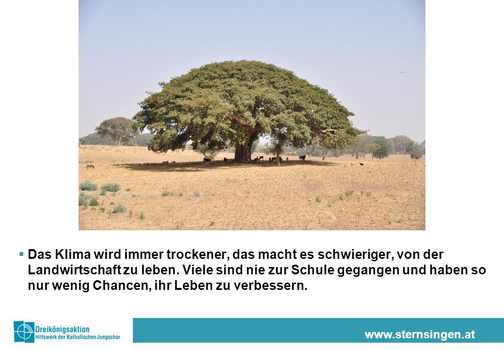 www.sternsingen.at Das Klima wird immer trockener, das macht es schwieriger, von der Landwirtschaft zu leben. Viele sind nie zur Schule gegangen und h