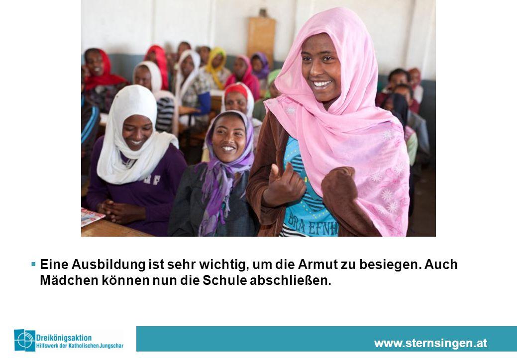 www.sternsingen.at Eine Ausbildung ist sehr wichtig, um die Armut zu besiegen. Auch Mädchen können nun die Schule abschließen.