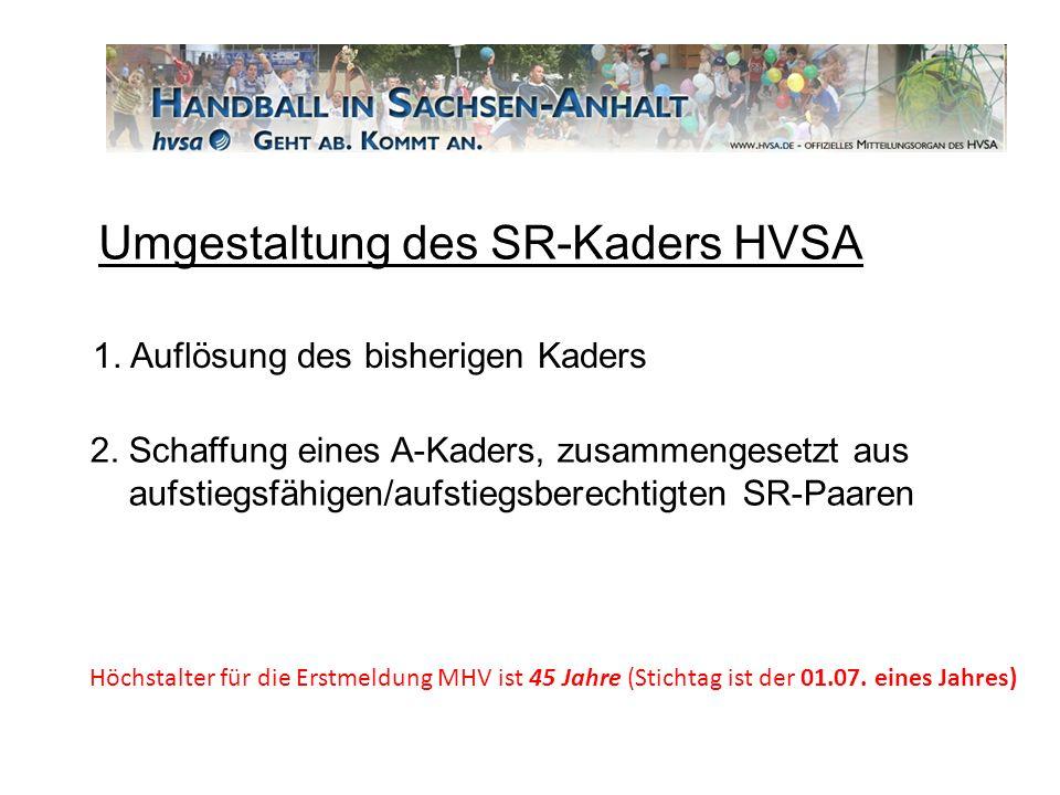 Umgestaltung des SR-Kaders HVSA 1. Auflösung des bisherigen Kaders Höchstalter für die Erstmeldung MHV ist 45 Jahre (Stichtag ist der 01.07. eines Jah
