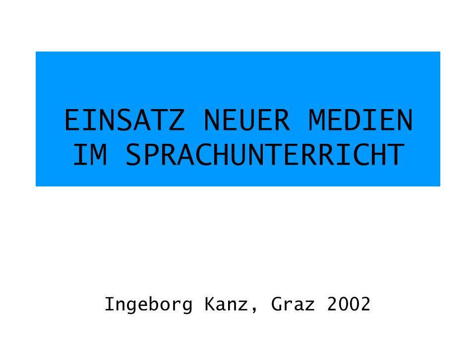 EINSATZ NEUER MEDIEN IM SPRACHUNTERRICHT Ingeborg Kanz, Graz 2002