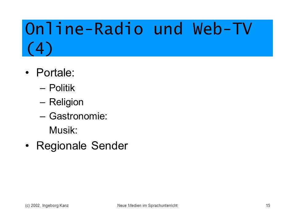 (c) 2002, Ingeborg KanzNeue Medien im Sprachunterricht15 Online-Radio und Web-TV (4) Portale: –Politik –Religion –Gastronomie: Musik: Regionale Sender