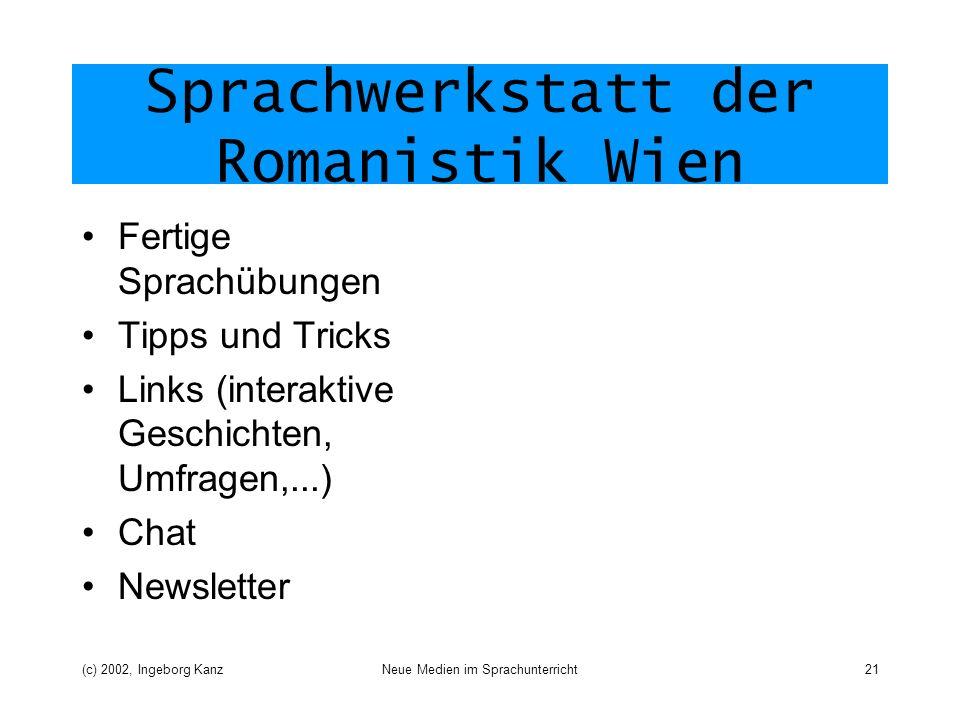 (c) 2002, Ingeborg KanzNeue Medien im Sprachunterricht21 Sprachwerkstatt der Romanistik Wien Fertige Sprachübungen Tipps und Tricks Links (interaktive Geschichten, Umfragen,...) Chat Newsletter