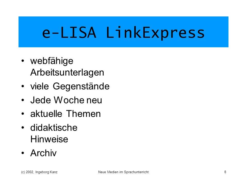 (c) 2002, Ingeborg KanzNeue Medien im Sprachunterricht8 e-LISA LinkExpress webfähige Arbeitsunterlagen viele Gegenstände Jede Woche neu aktuelle Themen didaktische Hinweise Archiv