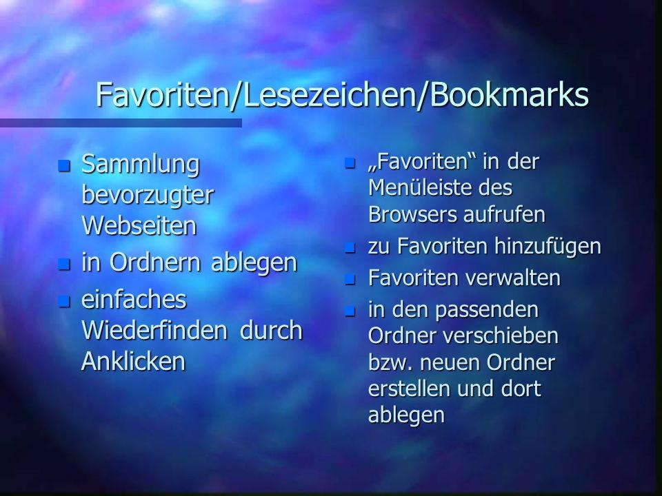 Favoriten/Lesezeichen/Bookmarks n Sammlung bevorzugter Webseiten n in n in Ordnern ablegen n einfaches Wiederfinden durch Anklicken n Favoriten in der