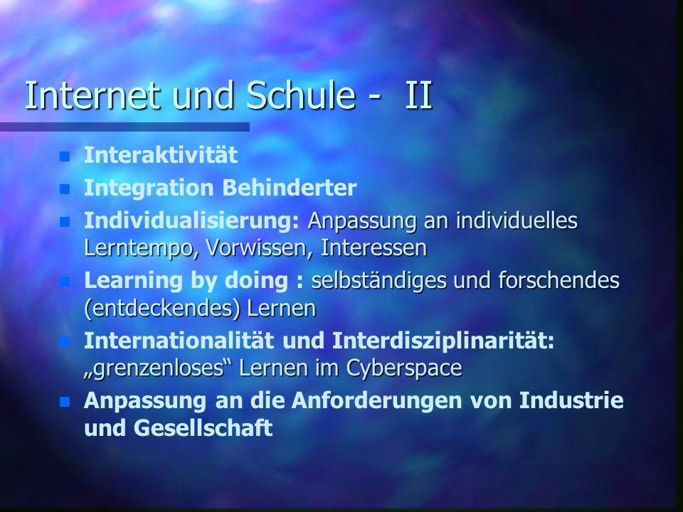 Internet und Schule - II n n Interaktivität n n Integration Behinderter n n Individualisierung: Anpassung an individuelles Lerntempo, Vorwissen, Inter