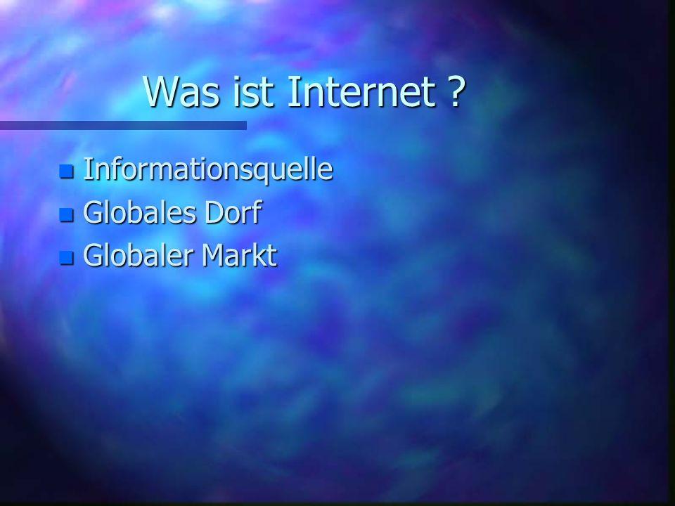 Was ist Internet ? n Informationsquelle n Globales n Globales Dorf n Globaler n Globaler Markt