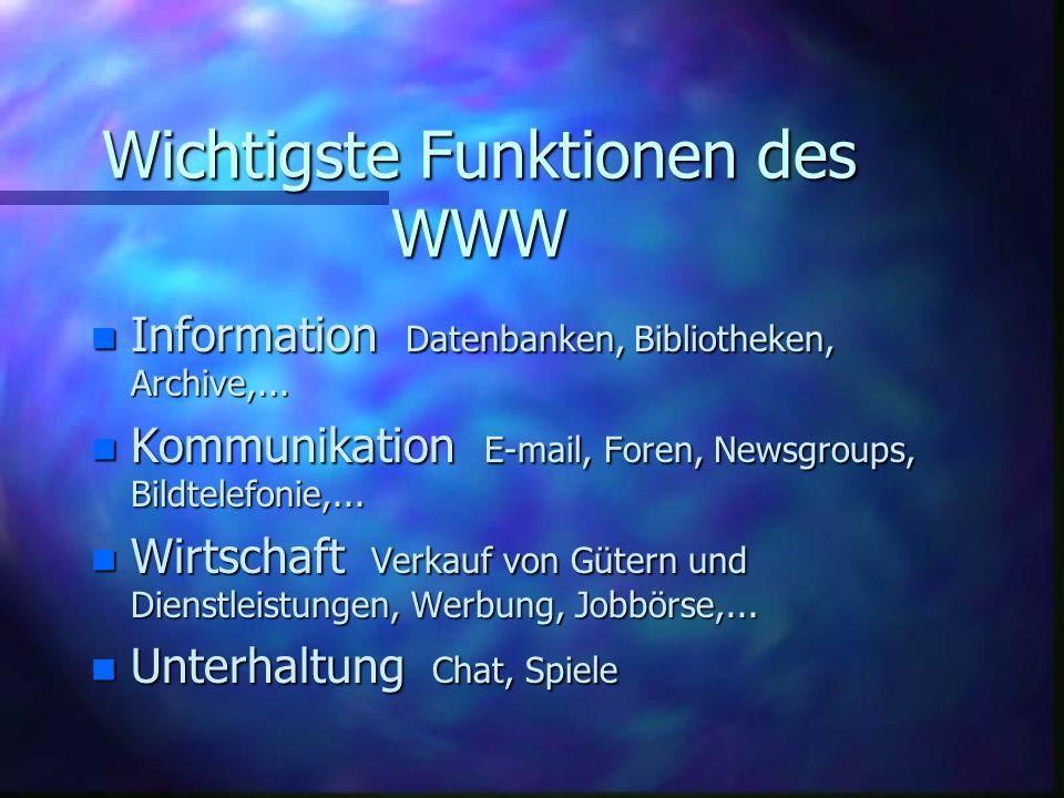 Wichtigste Funktionen des WWW n Information n Information Datenbanken, Bibliotheken, Archive,... n Kommunikation n Kommunikation E-mail, Foren, Newsgr
