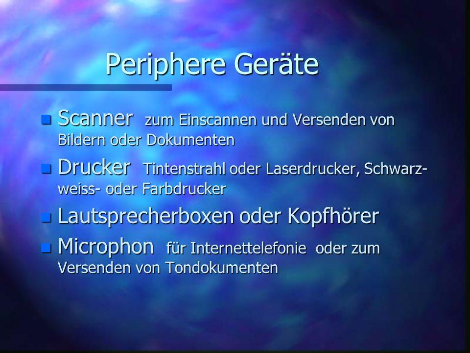 Periphere Geräte n Scanner n Scanner zum Einscannen und Versenden von Bildern oder Dokumenten n Drucker n Drucker Tintenstrahl oder Laserdrucker, Schw