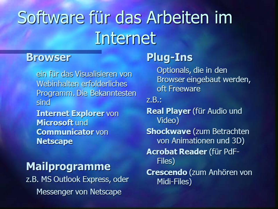 Software für das Arbeiten im Internet Browser ein für das Visualisieren von Webinhalten erfolderliches Programm. Die Bekanntesten sind Internet Explor