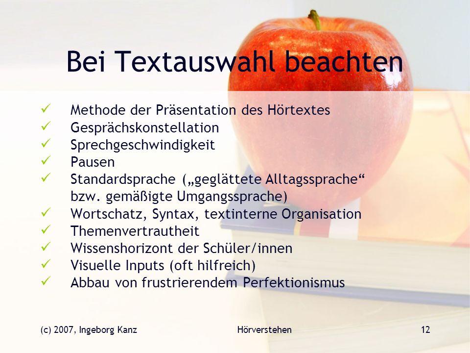 (c) 2007, Ingeborg KanzHörverstehen12 Bei Textauswahl beachten Methode der Präsentation des Hörtextes Gesprächskonstellation Sprechgeschwindigkeit Pau