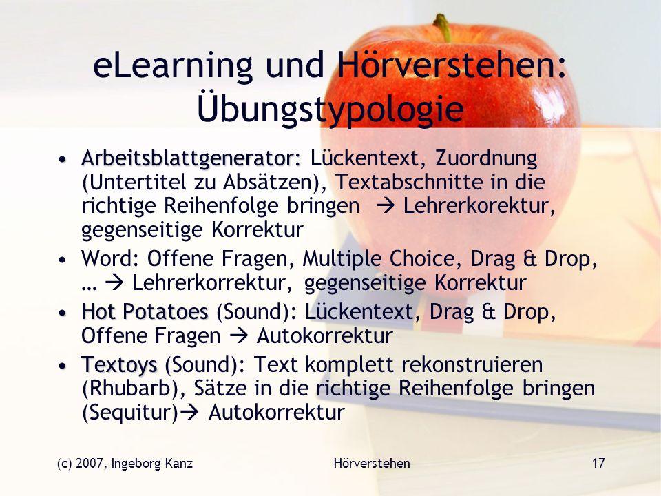 (c) 2007, Ingeborg KanzHörverstehen17 eLearning und Hörverstehen: Übungstypologie Arbeitsblattgenerator:Arbeitsblattgenerator: Lückentext, Zuordnung (