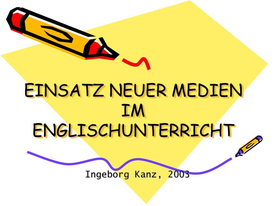 EINSATZ NEUER MEDIEN IM ENGLISCHUNTERRICHT Ingeborg Kanz, 2003