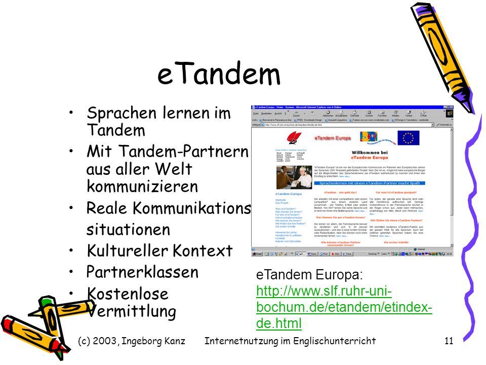 (c) 2003, Ingeborg KanzInternetnutzung im Englischunterricht11 eTandem Sprachen lernen im Tandem Mit Tandem-Partnern aus aller Welt kommunizieren Real