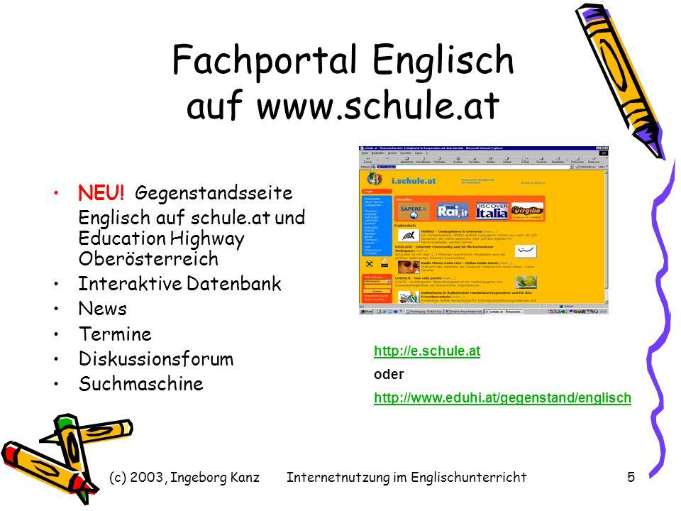 (c) 2003, Ingeborg KanzInternetnutzung im Englischunterricht5 Fachportal Englisch auf www.schule.at NEU! Gegenstandsseite Englisch auf schule.at und E