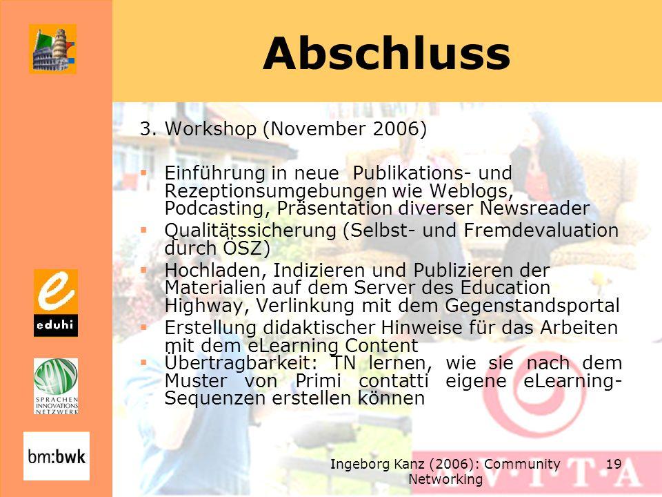 Ingeborg Kanz (2006): Community Networking 19 Abschluss 3. Workshop (November 2006) Einführung in neue Publikations- und Rezeptionsumgebungen wie Webl