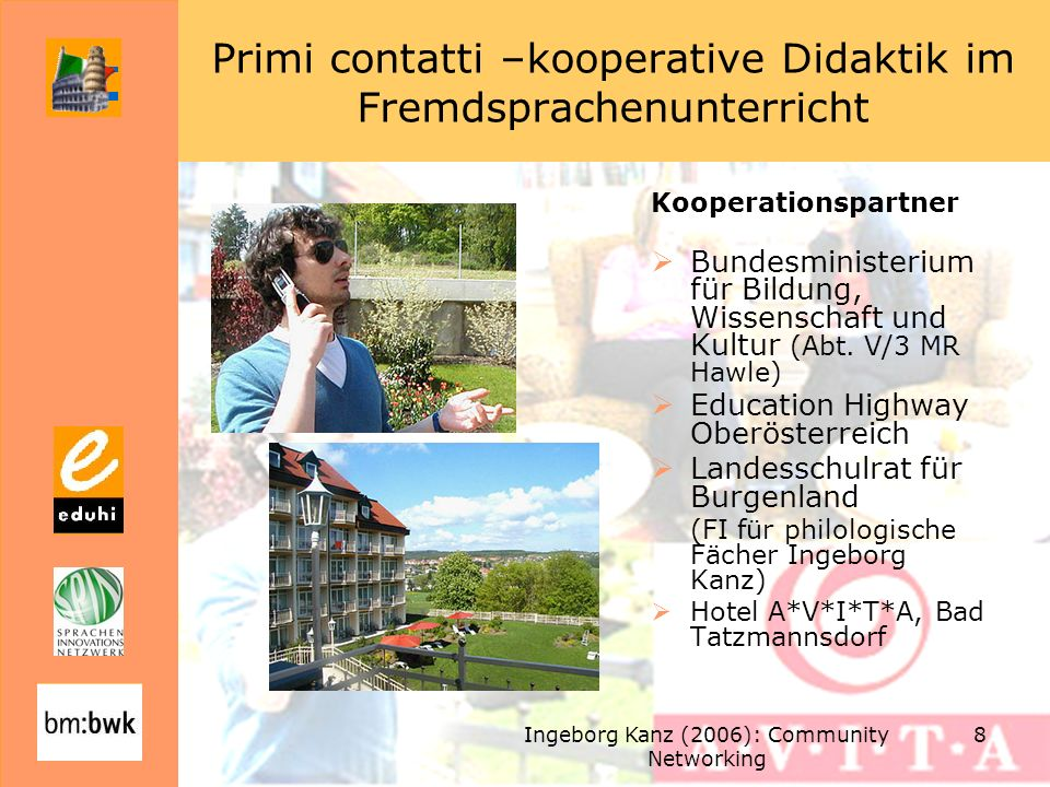 Ingeborg Kanz (2006): Community Networking 8 Primi contatti –kooperative Didaktik im Fremdsprachenunterricht Kooperationspartner Bundesministerium für