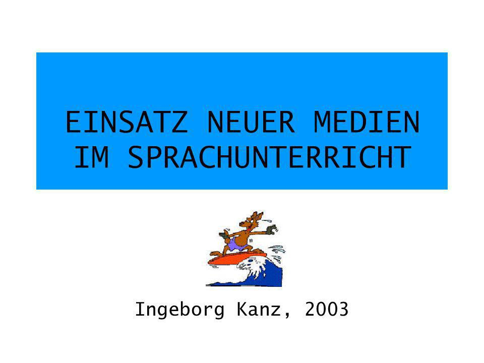 EINSATZ NEUER MEDIEN IM SPRACHUNTERRICHT Ingeborg Kanz, 2003