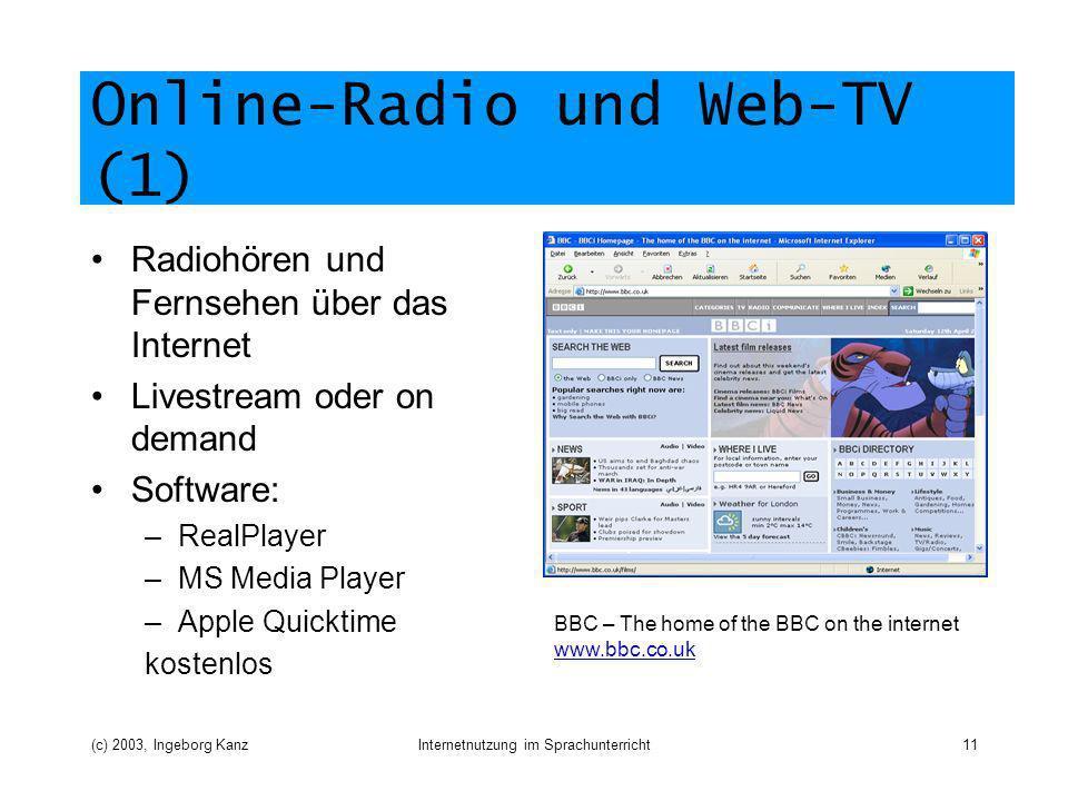 (c) 2003, Ingeborg KanzInternetnutzung im Sprachunterricht11 Online-Radio und Web-TV (1) Radiohören und Fernsehen über das Internet Livestream oder on