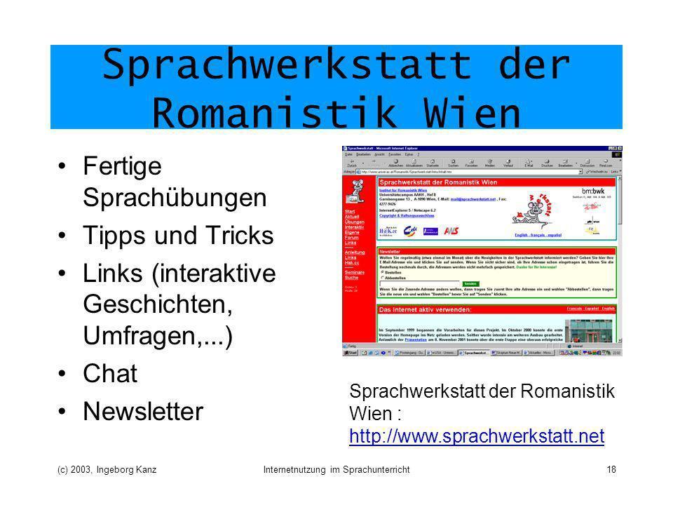 (c) 2003, Ingeborg KanzInternetnutzung im Sprachunterricht18 Sprachwerkstatt der Romanistik Wien Fertige Sprachübungen Tipps und Tricks Links (interak
