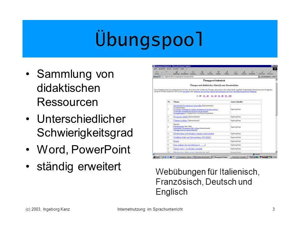 (c) 2003, Ingeborg KanzInternetnutzung im Sprachunterricht3 Übungspool Sammlung von didaktischen Ressourcen Unterschiedlicher Schwierigkeitsgrad Word,
