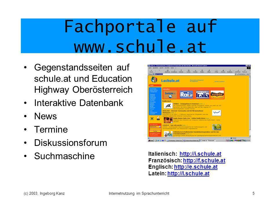 (c) 2003, Ingeborg KanzInternetnutzung im Sprachunterricht5 Fachportale auf www.schule.at Gegenstandsseiten auf schule.at und Education Highway Oberös