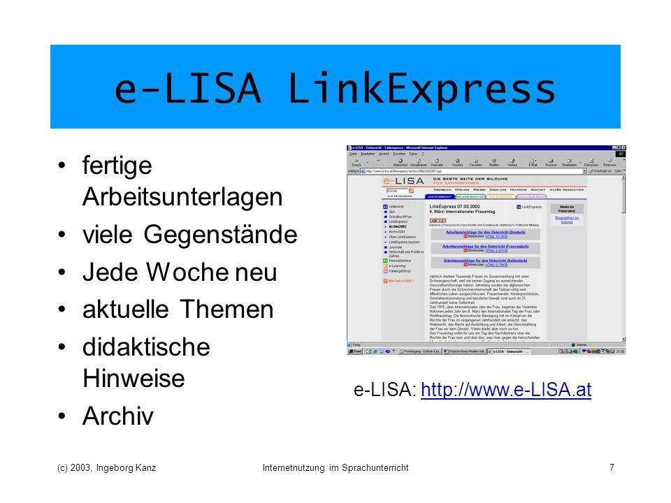 (c) 2003, Ingeborg KanzInternetnutzung im Sprachunterricht7 e-LISA LinkExpress fertige Arbeitsunterlagen viele Gegenstände Jede Woche neu aktuelle Themen didaktische Hinweise Archiv e-LISA: http://www.e-LISA.athttp://www.e-LISA.at