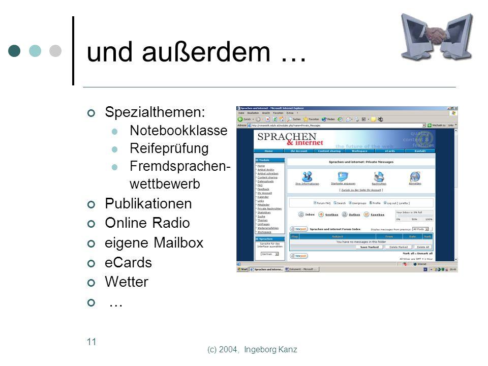 (c) 2004, Ingeborg Kanz 11 und außerdem … Spezialthemen: Notebookklasse Reifeprüfung Fremdsprachen- wettbewerb Publikationen Online Radio eigene Mailbox eCards Wetter …