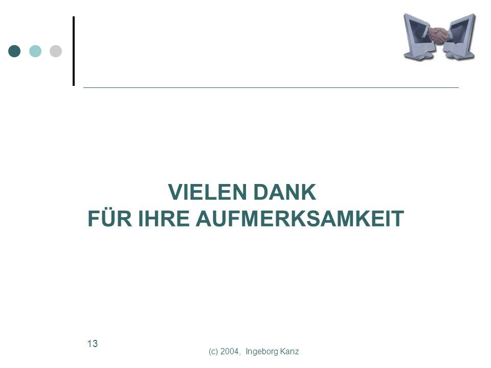 (c) 2004, Ingeborg Kanz 13 VIELEN DANK FÜR IHRE AUFMERKSAMKEIT