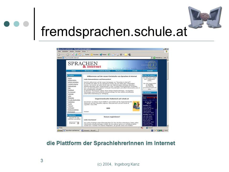 (c) 2004, Ingeborg Kanz 3 fremdsprachen.schule.at die Plattform der SprachlehrerInnen im Internet