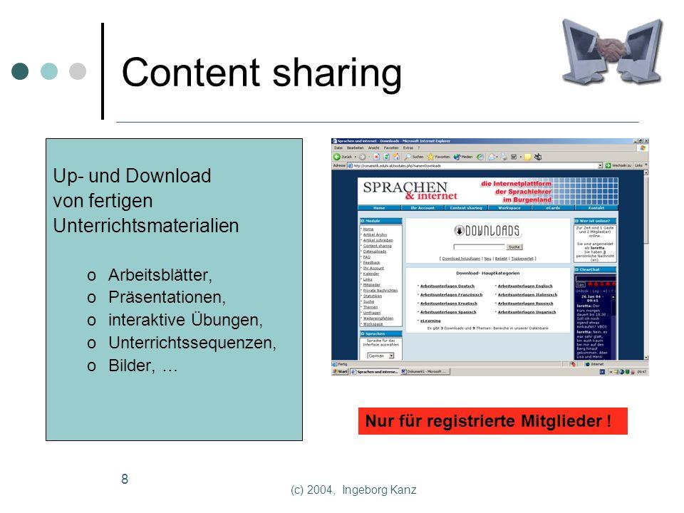 (c) 2004, Ingeborg Kanz 8 Content sharing Up- und Download von fertigen Unterrichtsmaterialien oArbeitsblätter, oPräsentationen, ointeraktive Übungen, oUnterrichtssequenzen, oBilder, … Nur für registrierte Mitglieder !