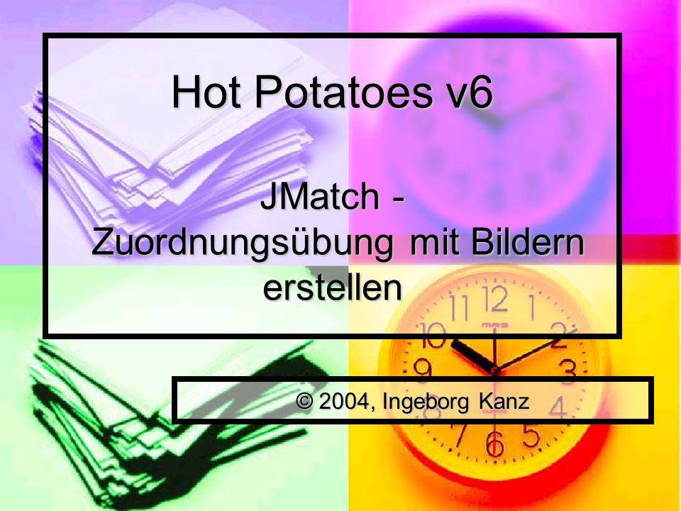 Hot Potatoes v6 JMatch - Zuordnungsübung mit Bildern erstellen © 2004, Ingeborg Kanz
