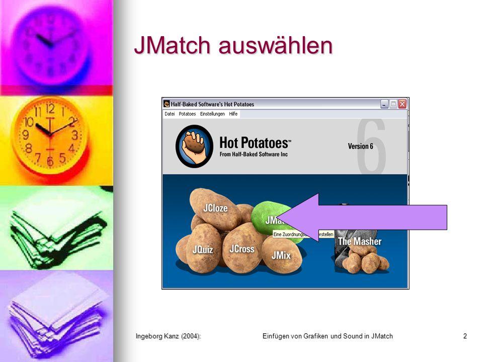 Ingeborg Kanz (2004):Einfügen von Grafiken und Sound in JMatch2 JMatch auswählen