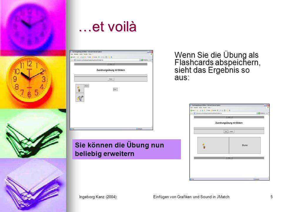 Ingeborg Kanz (2004):Einfügen von Grafiken und Sound in JMatch5 …et voilà Wenn Sie die Übung als Flashcards abspeichern, sieht das Ergebnis so aus: Si
