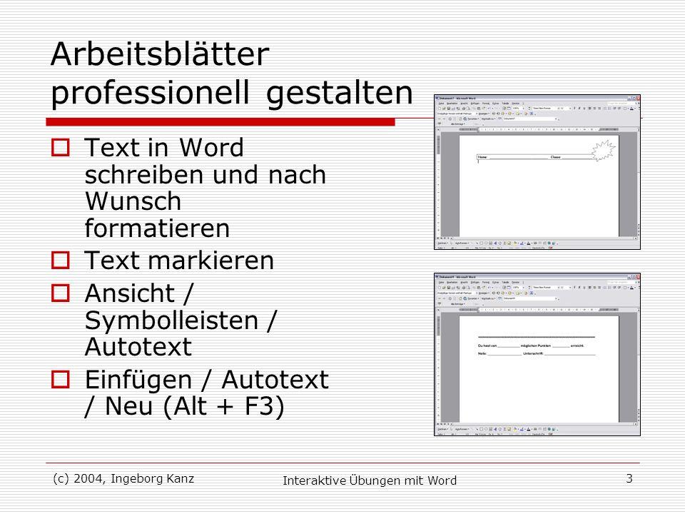 (c) 2004, Ingeborg Kanz Interaktive Übungen mit Word 3 Arbeitsblätter professionell gestalten Text in Word schreiben und nach Wunsch formatieren Text