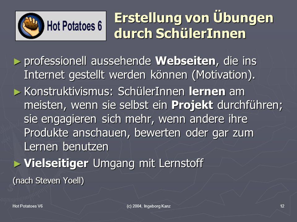 Hot Potatoes V6(c) 2004, Ingeborg Kanz12 Erstellung von Übungen durch SchülerInnen professionell aussehende Webseiten, die ins Internet gestellt werde