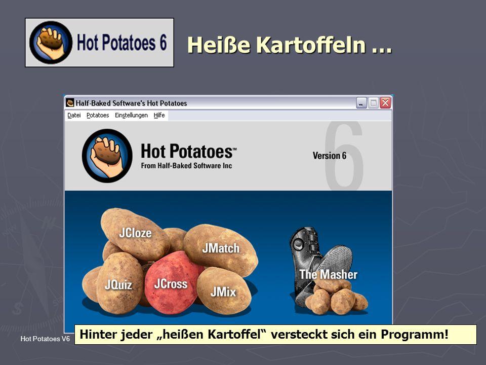 Hot Potatoes V6(c) 2004, Ingeborg Kanz3 Heiße Kartoffeln … Hinter jeder heißen Kartoffel versteckt sich ein Programm!